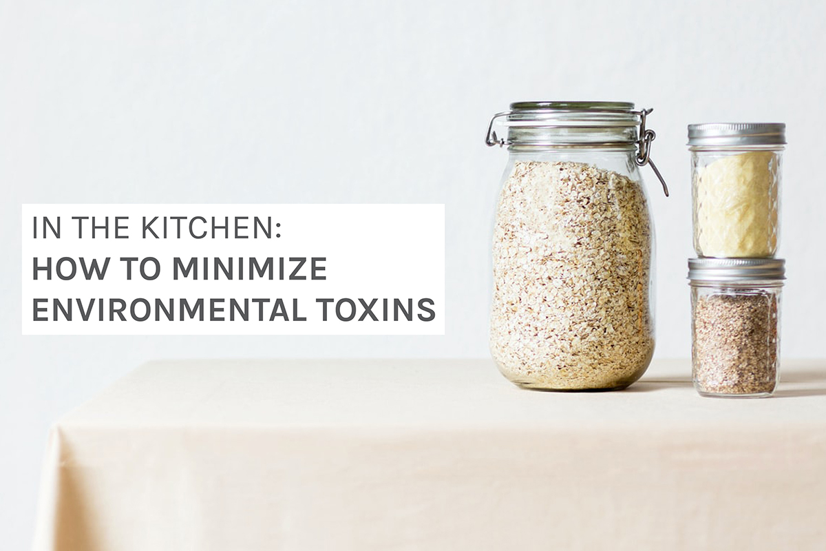 5 Easy Steps to Minimize Toxins in the Kitchen